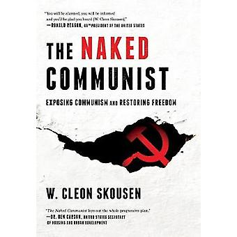The Naked Communist Exposing Communism and Restoring Freedom by Skousen & W. Cleon
