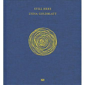 Lydia Goldblatt  Still here by Text by Lydia Goldblatt & Text by Christiane Monarchi
