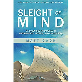 Sleight of Mind - 75 Ingenious Paradoxes in Mathematics - Physics - an