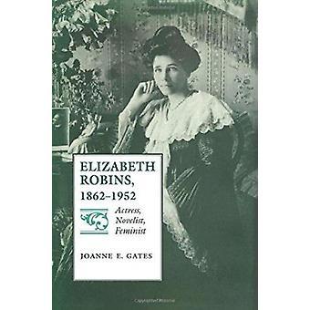 Elizabeth Robins - 1862-1952 - Schauspielerin - Romanautorin - Feministin von Joanne