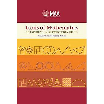 Icons of Mathematics - An Exploration of Twenty Key Images by Claudi A