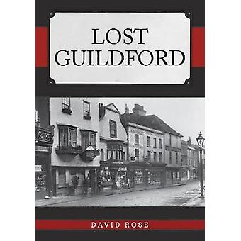 Lost Guildford by David Rose - 9781445692944 Book