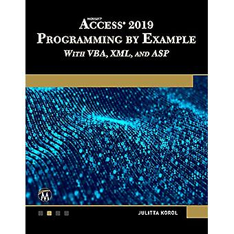 Microsoft Access 2019 Programming by Example with Vba - XML - and ASP
