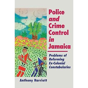 Police and Crime Control in Jamaica - Problems of Reforming Ex-Colonia
