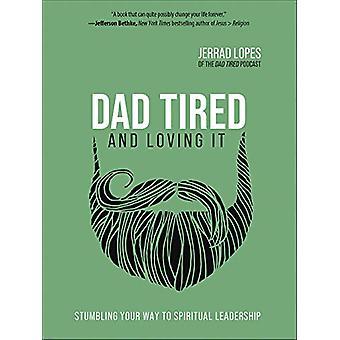 Papá cansado y amarlo - Tropezar su camino hacia el liderazgo espiritual b