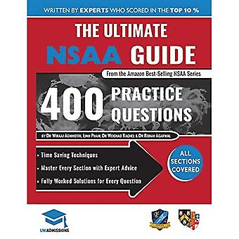 The Ultimate NSAA Guide: 400 Practice Questions, Fully Worked Solutions, Time Saving Techniques, Score Boosting Strategies, 2019 Edition, UniAdmissions