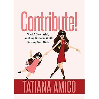 Contribute!: Start A Successful, Fulfilling Business While Raising Your� Kids