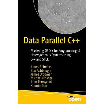 Data Parallel C  Mastering DPC for Programming of Heterogeneous Systems using C and SYCL by James Reinders & Ben Ashbaugh & James Brodman & Michael Kinsner & John Pennycook & Xinmin Tian