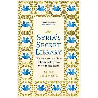 Syria's Secret Library The true story of how a besieged Syrian town found hope