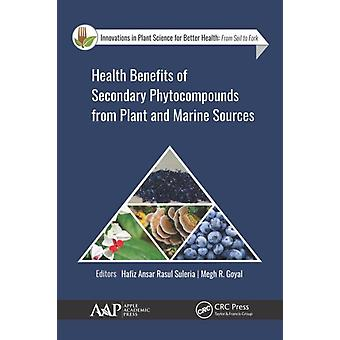 Health Benefits of Secondary Phytocompounds from Plant and Marine Sources by Edited by Hafiz Ansar Rasul Suleria & Edited by Megh Goyal