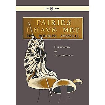 Fairies I Have Met - Illustrated by Edmud Dulac by Rodolph Stawell -