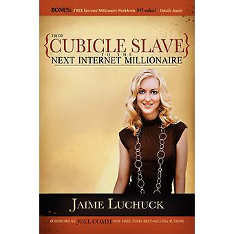From Cubicle Slave to the Next Internet Millionaire by Jaime Luchuck
