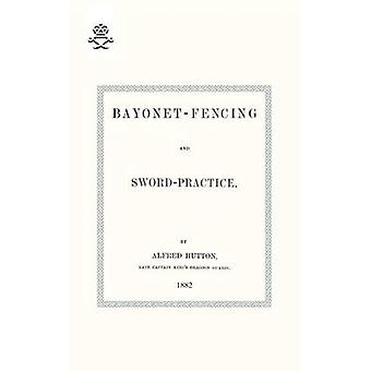 Bayonet-Fencing and Sword-Practice 1882 by Alfred Hutton - 9781847348