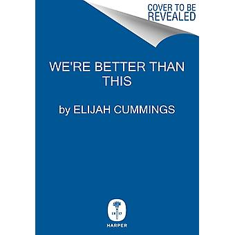 Were Better Than This My Fight for the Future of Our Democracy door Elijah Cummings & James Dale