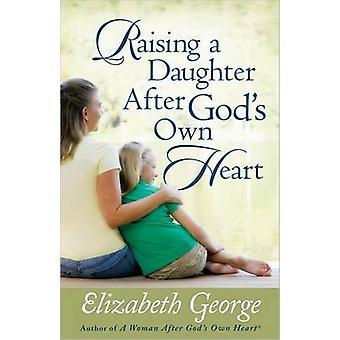 Nostaa tytär Jumalan oman sydämen Elizabeth George - 978073