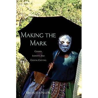 Making the Mark - Gender - Identity - and Genital Cutting by Miroslava