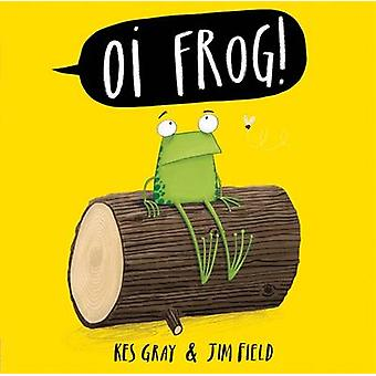 Oi Frog by Kes Gray - Jim Field - 9781444933796 Book