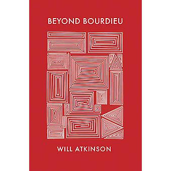 Beyond Bourdieu by Will Atkinson - 9781509507498 Book