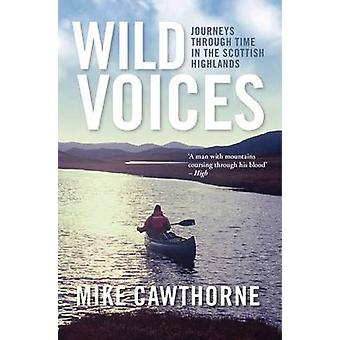 Wild Voices - Journeys Through Time in the Scottish Highlands by Mike