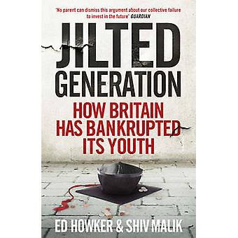Jilted Generation - How Britain Has Bankrupted Its Youth by Ed Howker