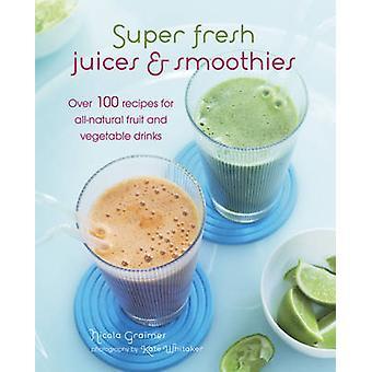 Super des jus de fruits et Smoothies - plus de 100 recettes pour tout-naturel Fr