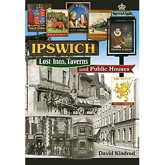 Ipswich - Lost Inns - Taverns and Public Houses by David Kindred - 978