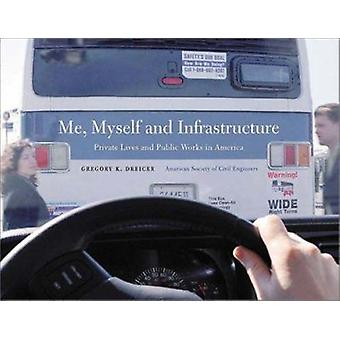 Me - Myself and Infrastructure - Private Lives and Public Works in Ame