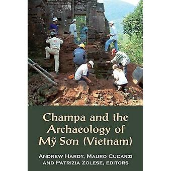 Champa and the Archaeology of My Son by Andrew Hardy - Mauro Cucarzi