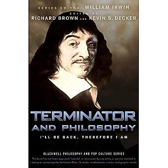 Terminator en filosofie: I be Back, dus ik ben (The Blackwell Philosophy and Pop Culture Series)