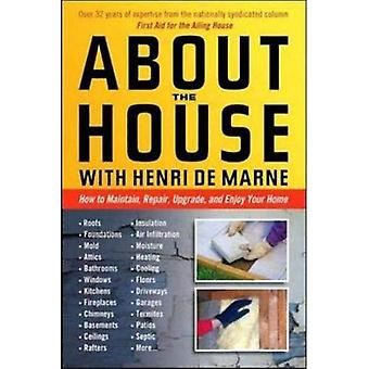 About the House with Henri De Marne: How to Maintain, Repair, Upgrade and Enjoy Your Home