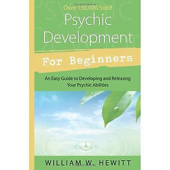 Développement psychique pour les débutants: un Guide facile à libérer et développer vos capacités psychiques (pour débutants)