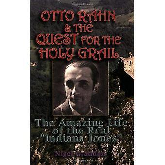 Otto Rahn und die Suche nach dem Heiligen Gral: das erstaunliche Leben der echte Indiana Jones