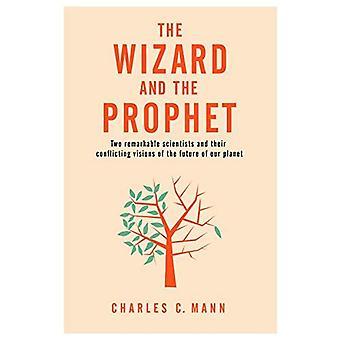 De Wizard en de profeet: twee baanbrekende wetenschappers en hun conflicterende visies van de toekomst van onze planeet