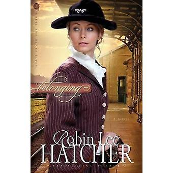 Belonging A Novel by Hatcher & Robin Lee
