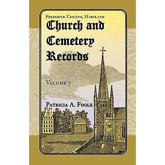 Frederick County Maryland Kirche und Friedhof zeichnet Band 7 von Fogle & Patricia ein.