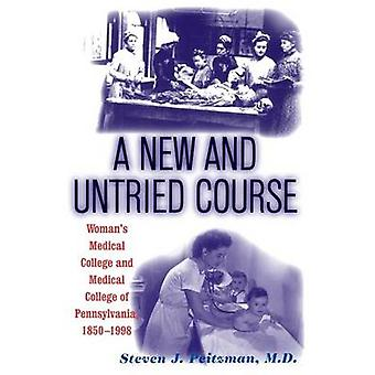 A New and Untried Course Womens Medical College and Medical College of Pennysylvania 18501998 by Peitzman & Steve J