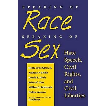 Speaking of Race Speaking of Sex Hate Speech Civil Rights and Civil Liberties by Gates & Henry Louis & Jr.