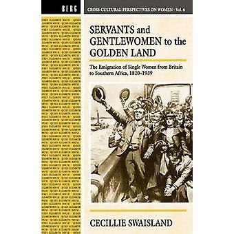 Servants and Gentlewomen to the Golden Land The Emigration of Single Women from Britain to Southern Africa 1821939 by Swaisland & Cecillie