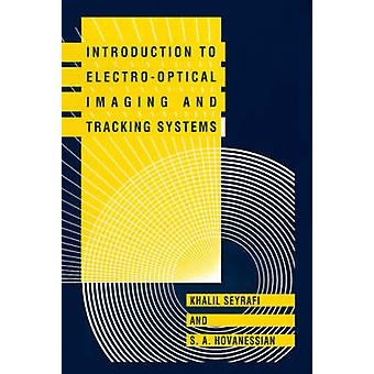 Introduction to ElectroOptical Imaging and Tracking Systems by Seyrafi & Khalil