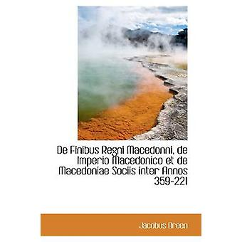 De Finibus Regni Macedonni de Imperio Macedonico et de Macedoniae Sociis blant Annos 359221 av Breen & Jacobus