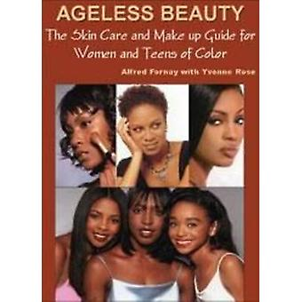 Ageless Beauty  The Ultimate Skincare  Makeup Book for Women  Teens of Color by Fornay & Alfred