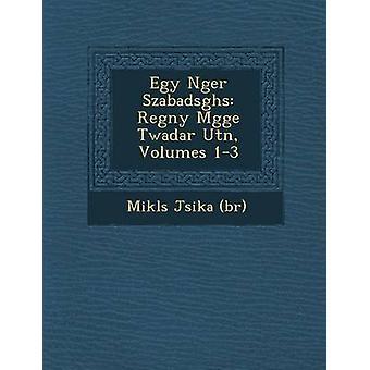 Egy dedo Szabadsghs Regny Mgge Twadar Utn 13 Volumes por br & Mikls Jsika