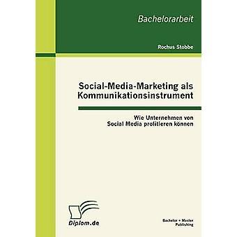 SocialMediaMarketing als Kommunikationsinstrument Wie Unternehmen von Social Media profitieren knnen by Stobbe & Rochus
