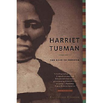 Harriet Tubman - The Road to Freedom by Catherine Clinton - 9780316155
