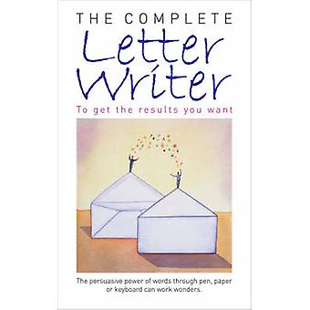 The Complete Letter Writer - To Get the Results You Want by Foulsham -
