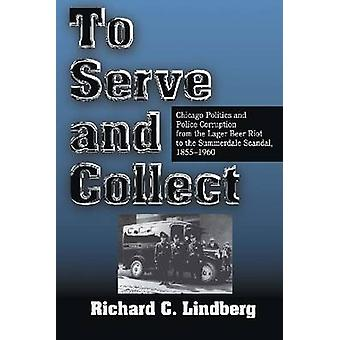 To Serve and Collect-Chicago Politics and Police Korruption from the