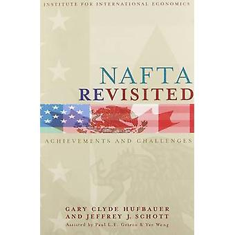 NAFTA Revisited - Achievements and Challenges by Gary Clyde Hufbauer -