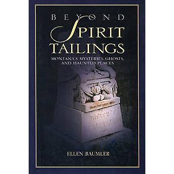 Beyond Spirit Tailings by Ellen Baumler - 9780972152242 Book