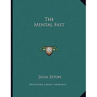 The Mental Fast by Dr Julia Seton - 9781163055274 Book