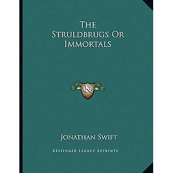 The Struldbrugs or Immortals by Jonathan Swift - 9781163058664 Book